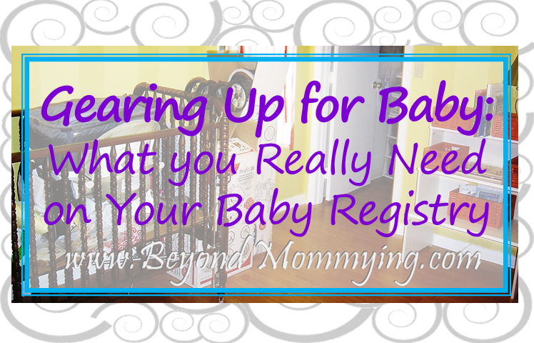 Gearing Up For Baby What You Really Need On Your Baby