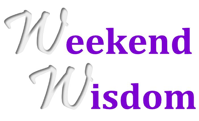 weekend wisdom