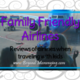 Flying with kids: reviews of family friendly airlines including information on baggage, car seats, seating, food, entertainment, boarding and overall family friendliness.