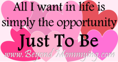 As A Mommy, All I Want in Life is Simply the Opportunity Just To Be.