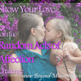 Join me in the Random Acts of Affection challenge and share the love!