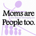Moms are people too