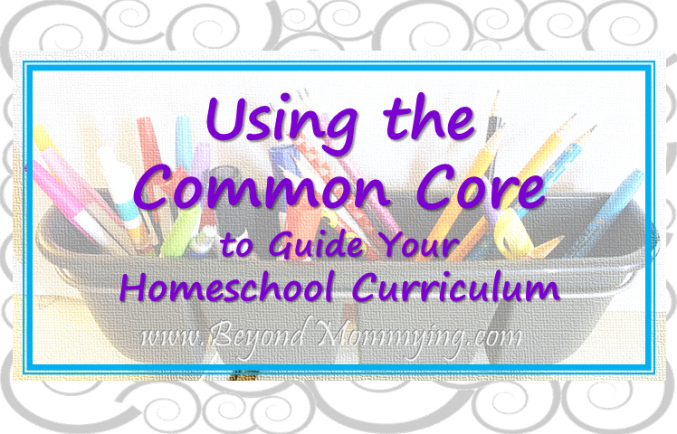 Using the Common Core to Guide Your Homeschool Curriculum