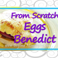 Recipe for from scratch Eggs Benedict including homemade Hollandaise Sauce