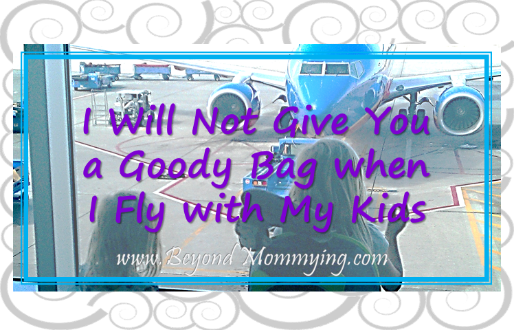 Why I will not give other passengers goody bags for flying with kids
