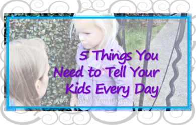 5 Things You Need to Tell Your Kids Every Day to help build strong relationships and confident, kind and respectful kids