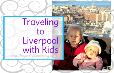 Traveling to Liverpool with Kids