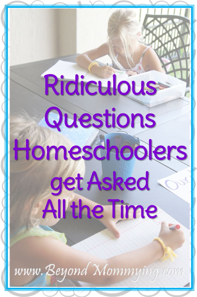 Answers to all the ridiculous questions about homeschooling all homeschoolers get asked all the time.