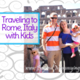 Traveling to Rome with Kids: Making the most of your visit and seeing the big landmarks including the Colosseum, Trevi Fountain, Pantheon, Spanish Steps, Castel Sant'Angelo and more.