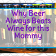 All the reasons beer beats wine and why this mommy will always choose beer over wine when given a choice.