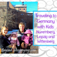 Traveling to Germany with Kids: things to do in Nuremberg, Leipzig and Wittenberg