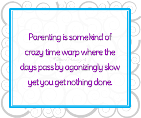 Parenting is some kind of crazy time warp where the days pass by agonizingly slow yet you get nothing done. via @BeyondMommying