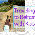 Traveling to Belfast, Northern Ireland with Kids: What to see and do in the Northern Ireland Capital of Belfast including Giant's Causeway, the Titanic experience, St. George's Market and Belfast Castle