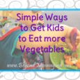 Convincing your toddlers to eat vegetables doesn't have to be a power struggle and there are easy ways to get your toddlers to eat more vegetables.