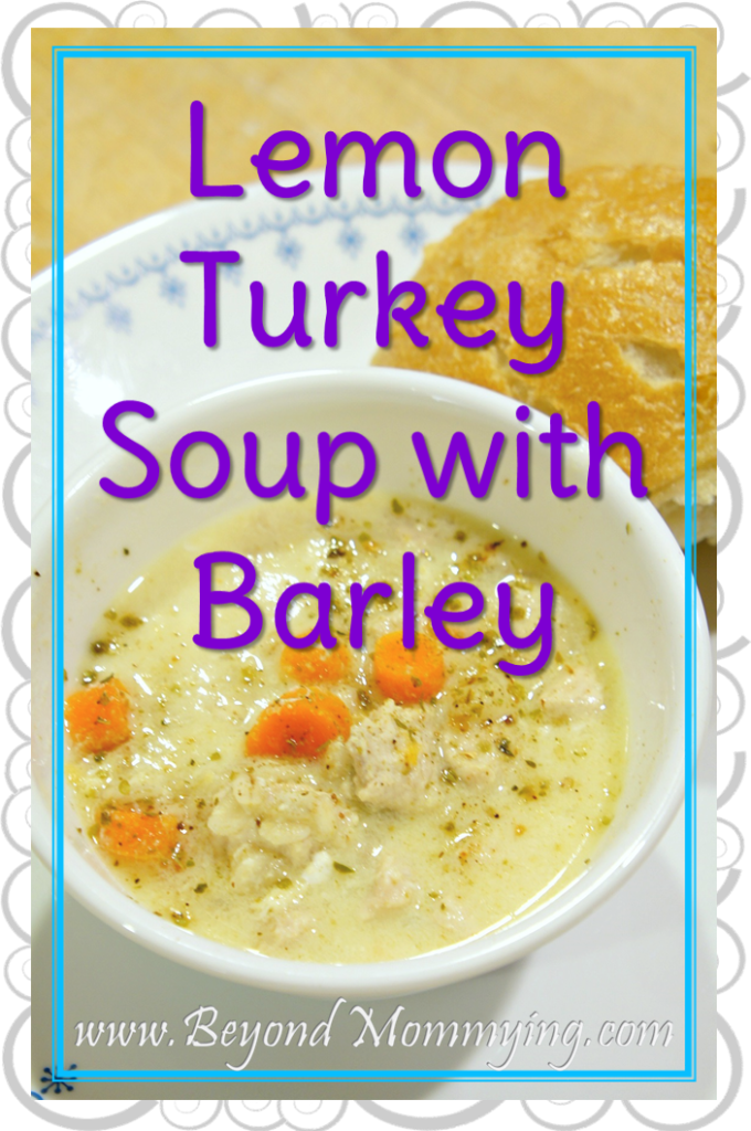 Lemon Turkey Soup with Barley - Beyond Mommying