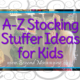 A to Z: 26 stocking stuffers for kids. Stocking stuffer ideas for kids of all ages. Tons of ideas for small items to fit all budgets.